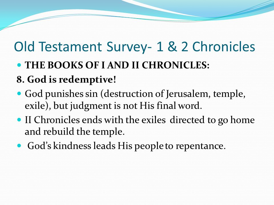 Old Testament Survey- 1 & 2 Chronicles THE BOOKS OF I AND II CHRONICLES: 7. Sin is serious. The sins of the people, especially their apostasy, brought