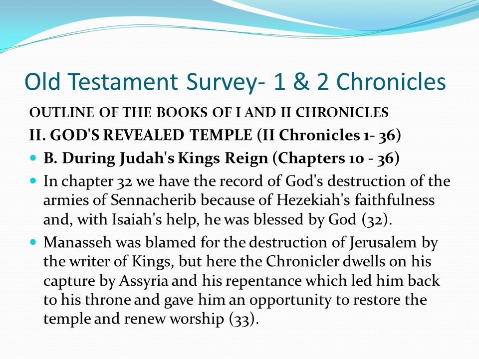 Old Testament Survey- 1 & 2 Chronicles OUTLINE OF THE BOOKS OF I AND II CHRONICLES II. GOD'S REVEALED TEMPLE (II Chronicles 1- 36) B. During Judah's K