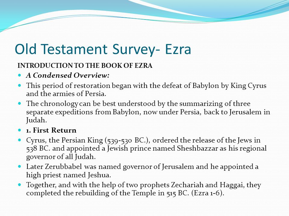 Old Testament Survey- Ezra INTRODUCTION TO THE BOOK OF EZRA Introduction: The Book and the Author: He organized the synagogue, was a founder of the or