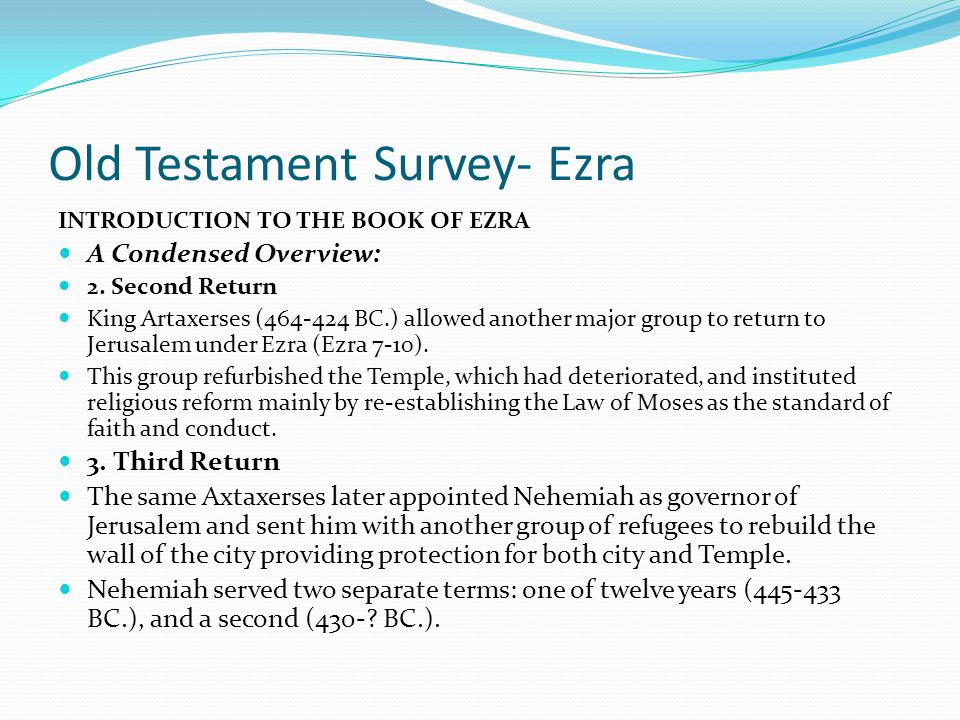 Old Testament Survey- Ezra INTRODUCTION TO THE BOOK OF EZRA A Condensed Overview: This period of restoration began with the defeat of Babylon by King