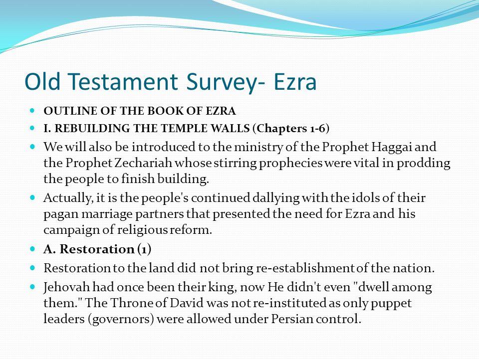 Old Testament Survey- Ezra OUTLINE OF THE BOOK OF EZRA I. REBUILDING THE TEMPLE WALLS (Chapters 1-6) 50,000 Return Under Zerubbabel--20 Years) Zerubba