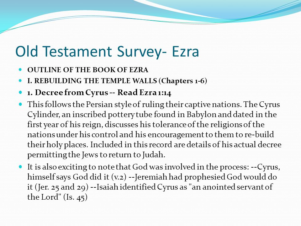 Old Testament Survey- Ezra OUTLINE OF THE BOOK OF EZRA I. REBUILDING THE TEMPLE WALLS (Chapters 1-6) We will also be introduced to the ministry of the