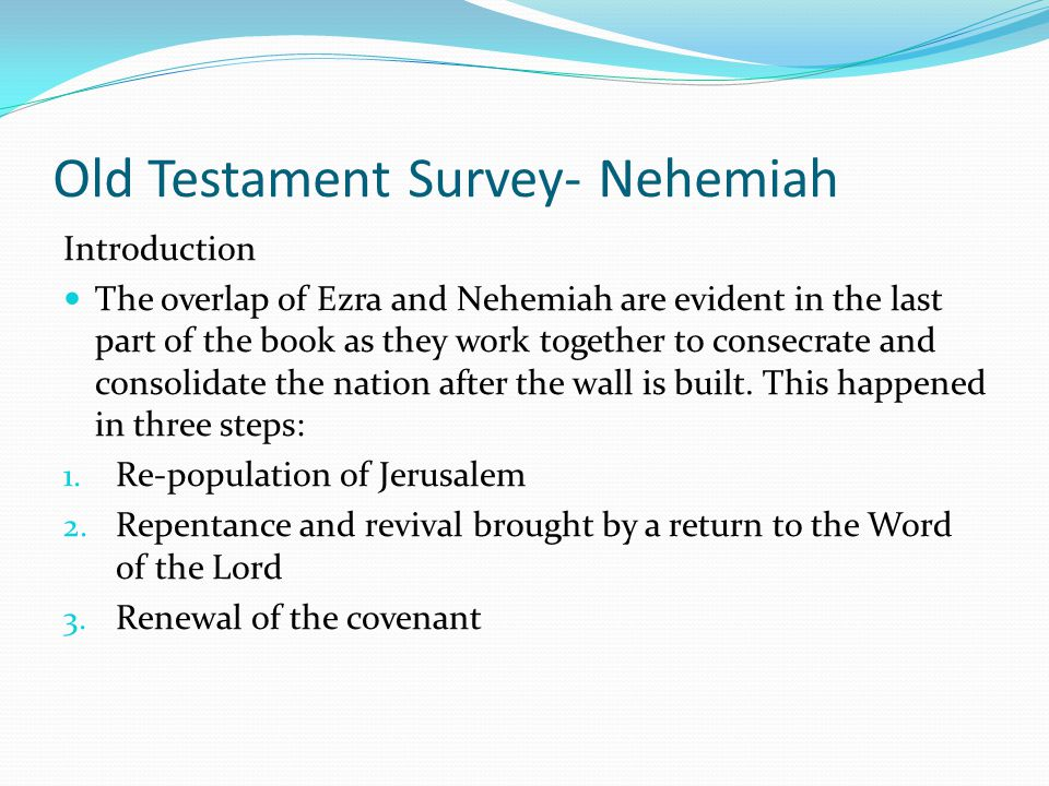 Old Testament Survey- Nehemiah Introduction Twelve years after Ezra instituted his religious reforms and brought about a revival to Judah, Nehemiah ca