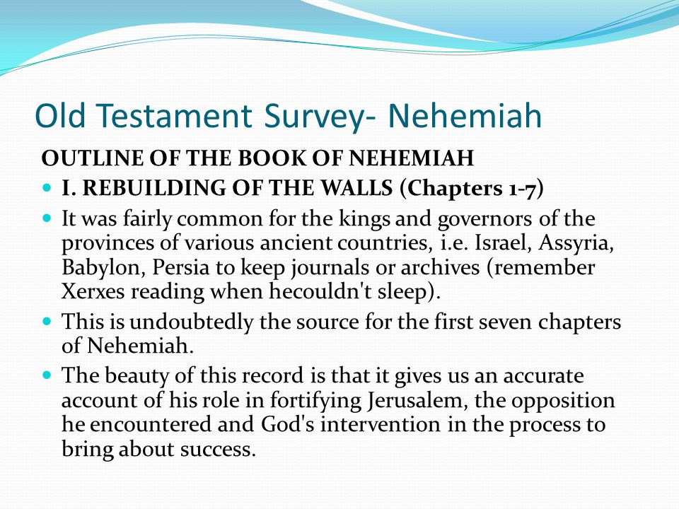 Old Testament Survey- Nehemiah Theme A very succinct statement of the book of Nehemiah could be: God protected his people physically with a new wall r