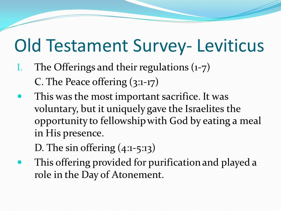 Old Testament Survey- Leviticus I. The Offerings and their regulations (1-7) A. The burnt offering (1:1-17) This was the most common sacrifice. It was