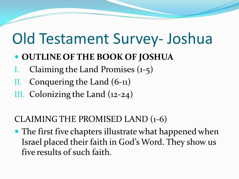 Old Testament Survey- Joshua INTRODUCTION TO THE BOOK OF JOSHUA Early in Joshua we learn that the Israelites understood that the writings of Moses wer