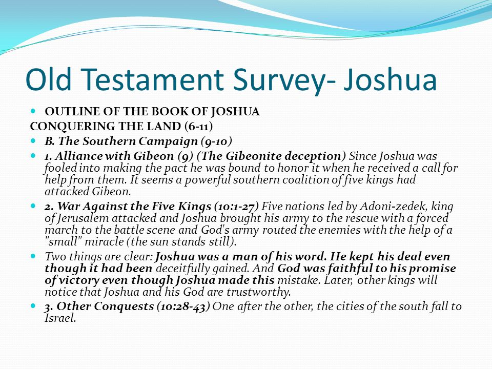 Old Testament Survey- Joshua OUTLINE OF THE BOOK OF JOSHUA CONQUERING THE LAND (6-11) A. The Central Campaign (6-8) 1. Victory through Faith--Jericho