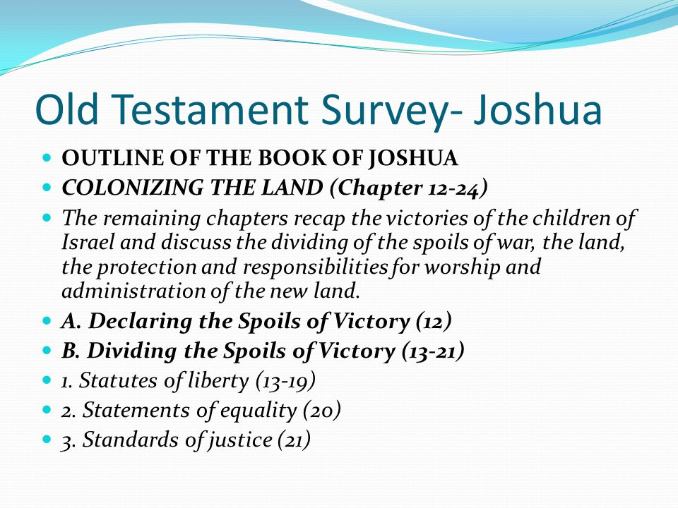 Old Testament Survey- Joshua OUTLINE OF THE BOOK OF JOSHUA CONQUERING THE LAND (6-11) C. The Northern Campaign (11) 1. An alliance of Northern kings b