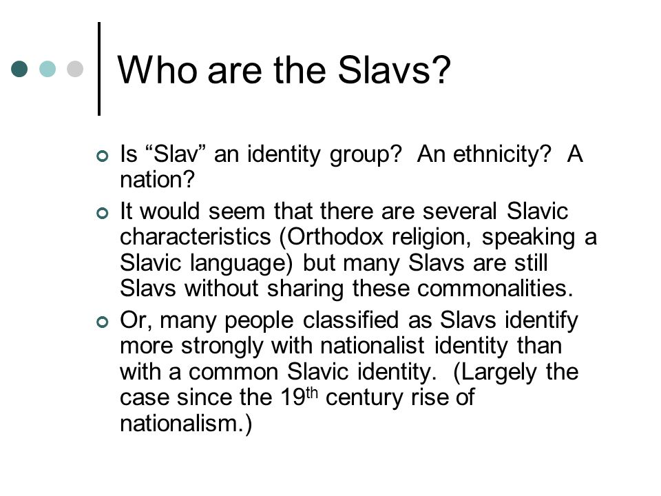 Who are the Slavs. Is Slav an identity group. An ethnicity.
