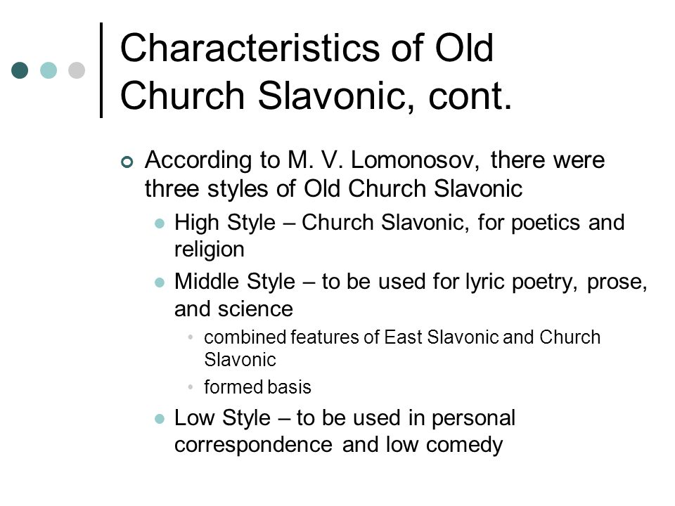 Characteristics of Old Church Slavonic, cont. According to M.