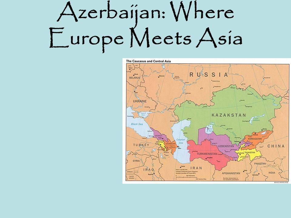 Azerbaijan: Where Europe Meets Asia