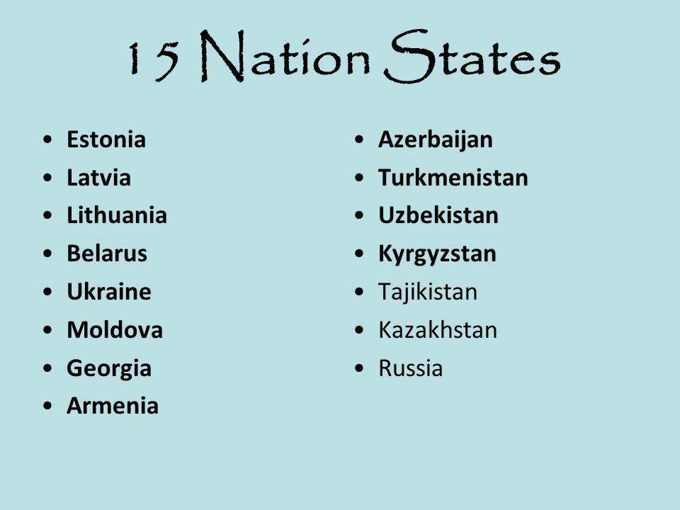 15 Nation States Estonia Latvia Lithuania Belarus Ukraine Moldova Georgia Armenia Azerbaijan Turkmenistan Uzbekistan Kyrgyzstan Tajikistan Kazakhstan