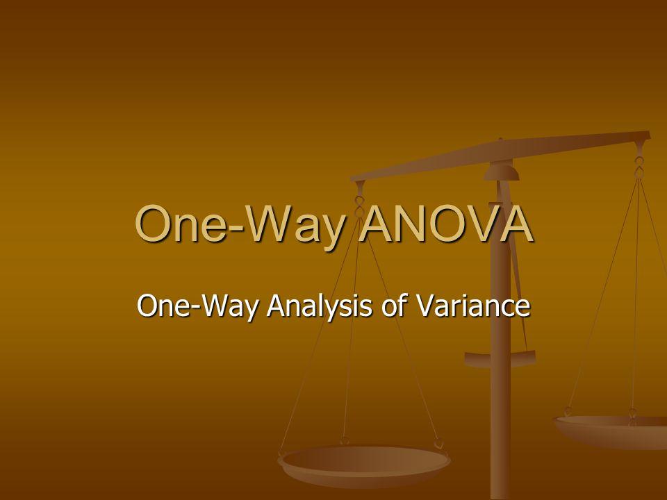 One-Way ANOVA One-Way Analysis of Variance
