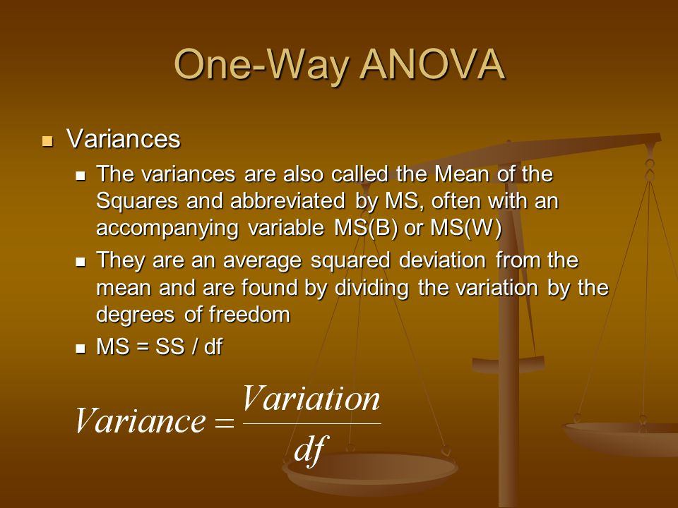 One-Way ANOVA Variances Variances The variances are also called the Mean of the Squares and abbreviated by MS, often with an accompanying variable MS(