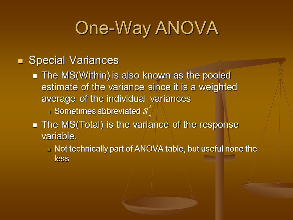 One-Way ANOVA Special Variances Special Variances The MS(Within) is also known as the pooled estimate of the variance since it is a weighted average o