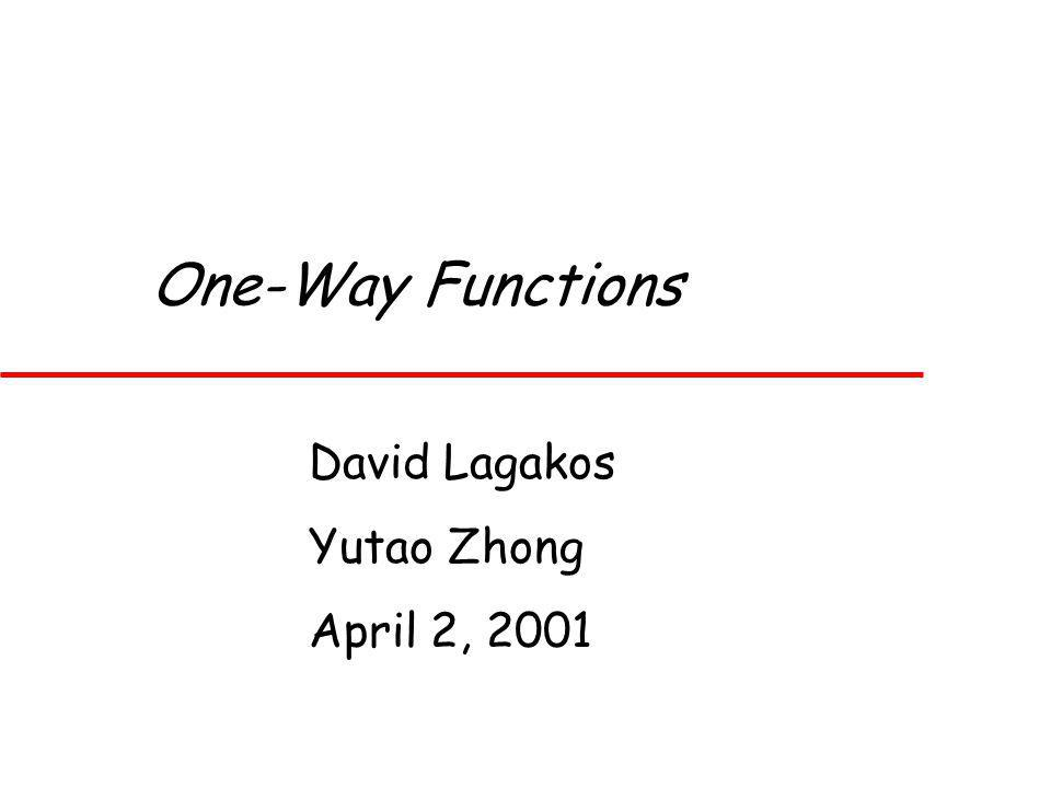 One-Way Functions David Lagakos Yutao Zhong April 2, 2001