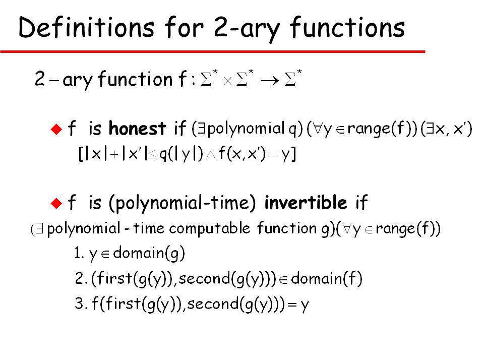 Definitions for 2-ary functions u f is honest if  f is (polynomial-time) invertible if