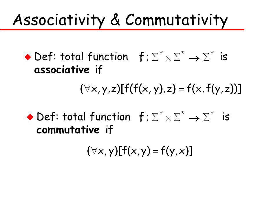 Associativity & Commutativity u Def: total function is associative if u Def: total function is commutative if