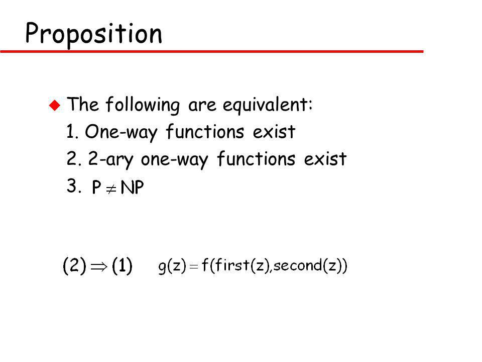 Proposition u The following are equivalent: 1. One-way functions exist 2.