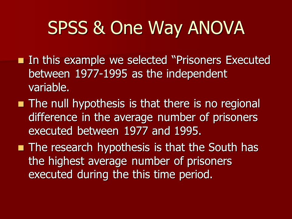 """SPSS & One Way ANOVA In this example we selected """"Prisoners Executed between 1977-1995 as the independent variable. In this example we selected """"Priso"""