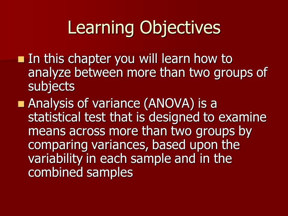 Learning Objectives In this chapter you will learn how to analyze between more than two groups of subjects In this chapter you will learn how to analy