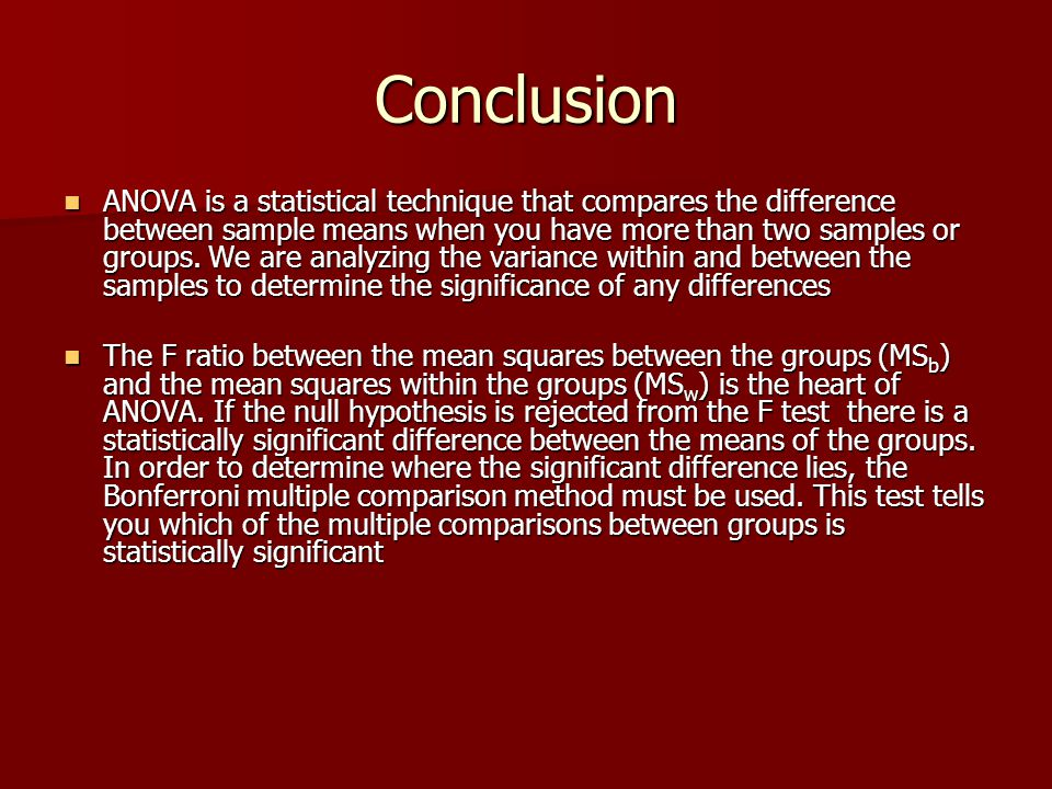 Conclusion ANOVA is a statistical technique that compares the difference between sample means when you have more than two samples or groups. We are an