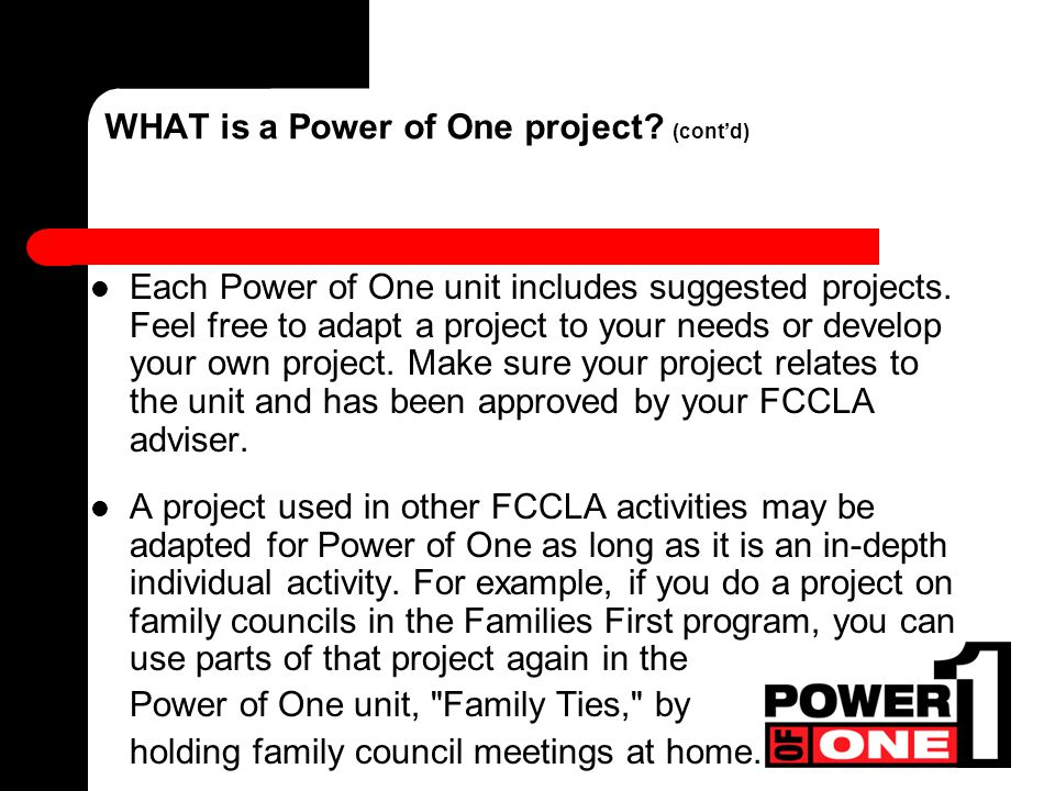 A Power of One project is an individual activity you create to reach a personal goal.