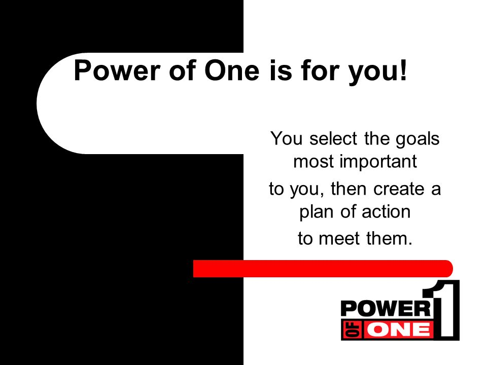 You select the goals most important to you, then create a plan of action to meet them.