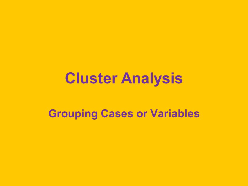 Cluster Analysis Grouping Cases or Variables