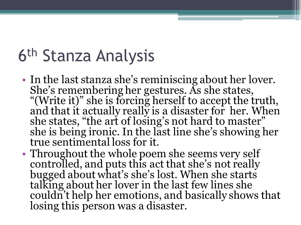 """6 th Stanza Analysis In the last stanza she's reminiscing about her lover. She's remembering her gestures. As she states, """"(Write it)"""" she is forcing"""