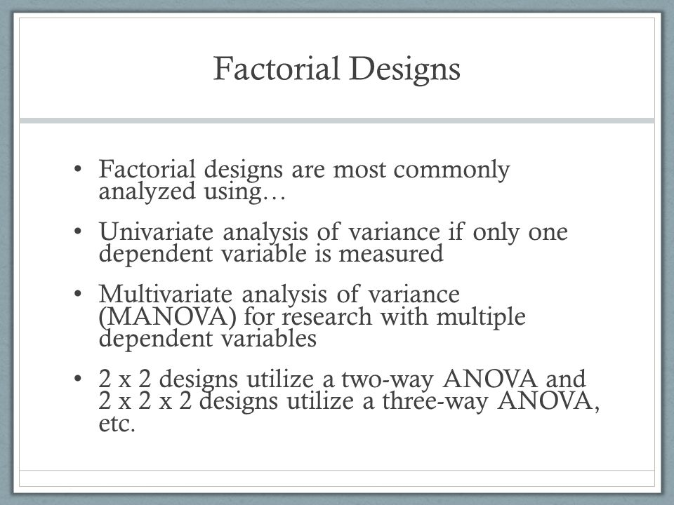 Factorial Designs There are 3 possible outcomes from a factorial design: No significance Main effects Interactions