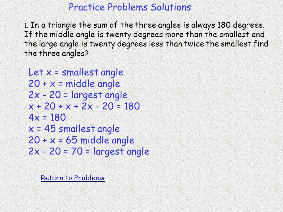 Practice Problems Solutions 1.In a triangle the sum of the three angles is always 180 degrees.