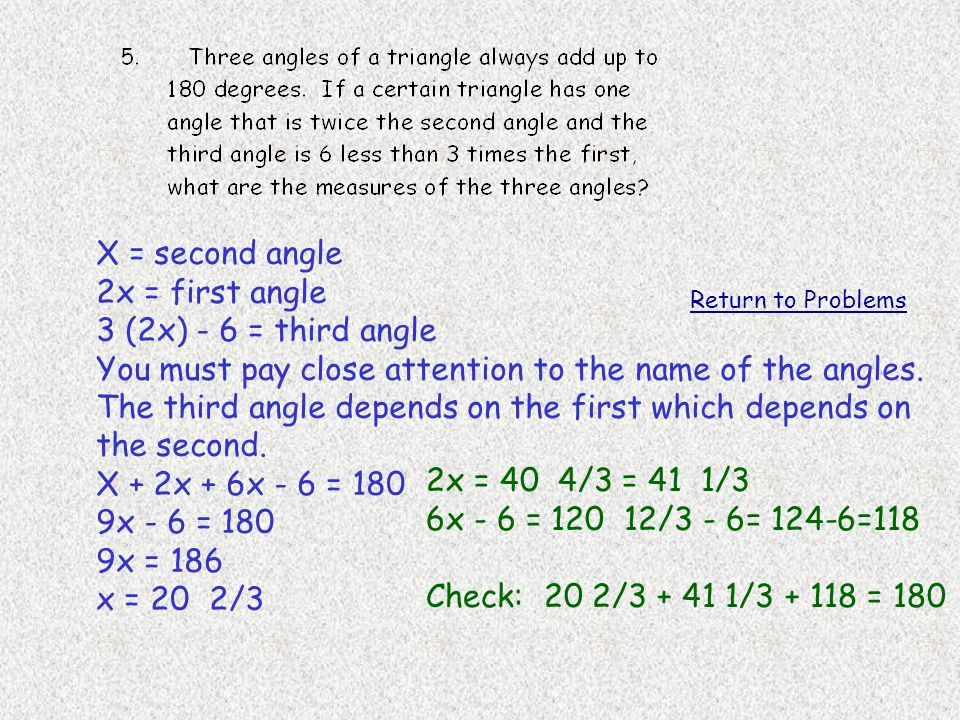 X = second angle 2x = first angle 3 (2x) - 6 = third angle You must pay close attention to the name of the angles.