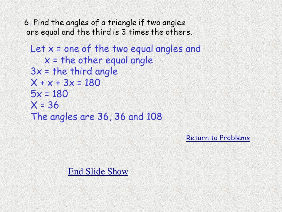 6.Find the angles of a triangle if two angles are equal and the third is 3 times the others.