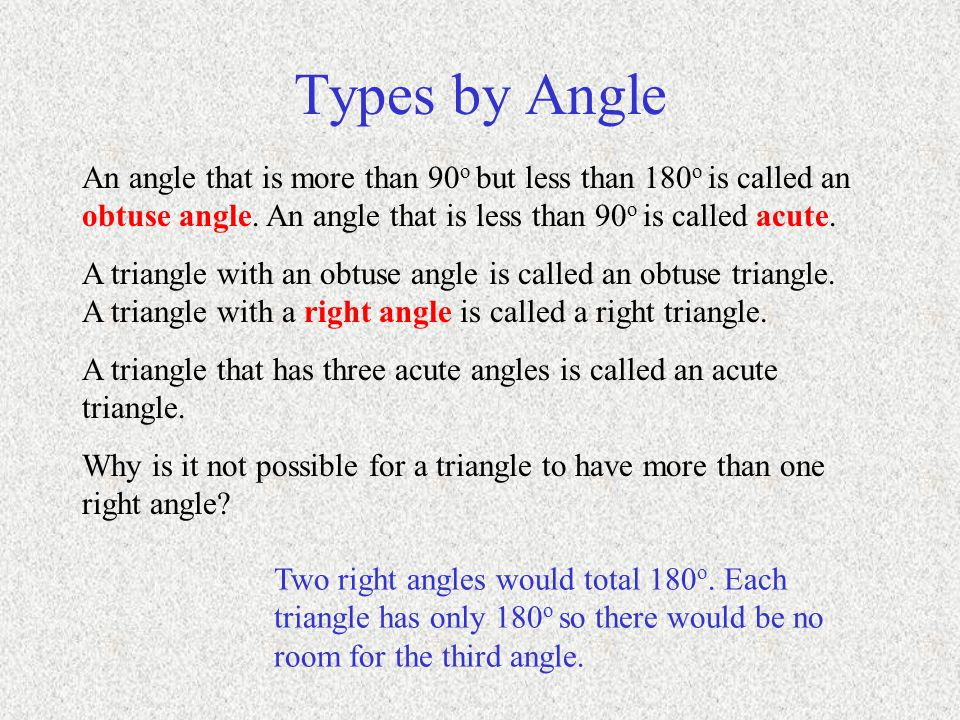 Types by Angle An angle that is more than 90 o but less than 180 o is called an obtuse angle.