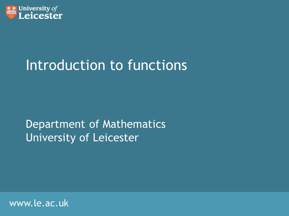 Introduction to functions Department of Mathematics University of Leicester
