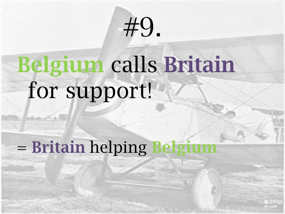 #9. Belgium calls Britain for support! = Britain helping Belgium