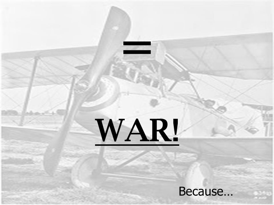 = WAR! Because…