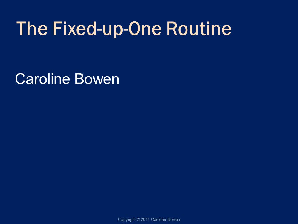 The Fixed-up-One Routine Caroline Bowen Copyright © 2011 Caroline Bowen