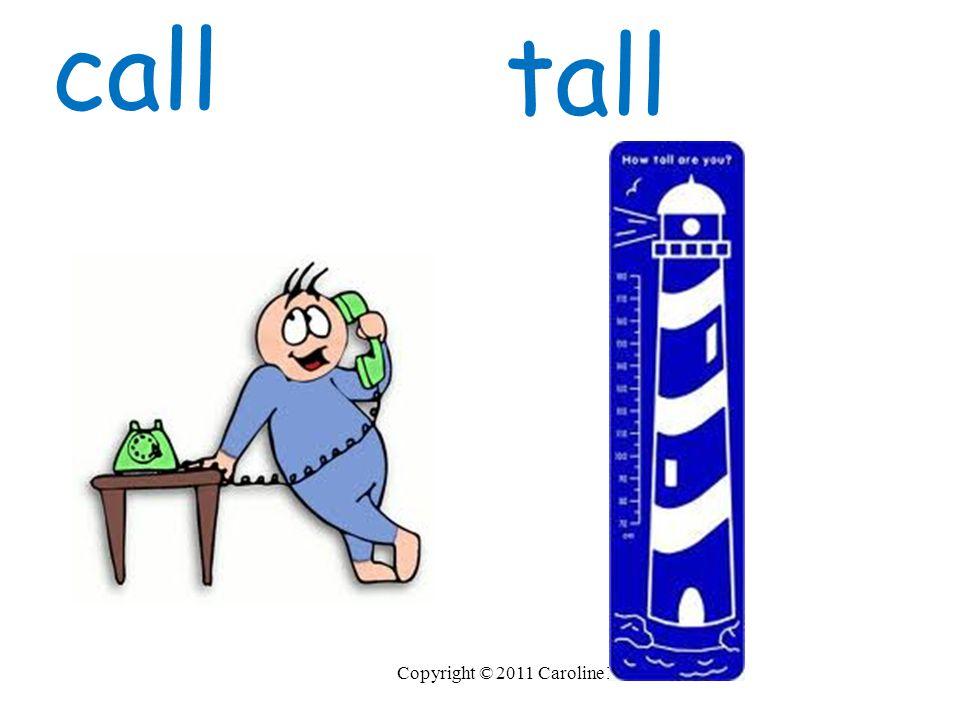 call tall Copyright © 2011 Caroline Bowen