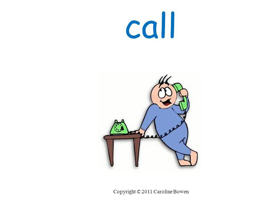 call Copyright © 2011 Caroline Bowen