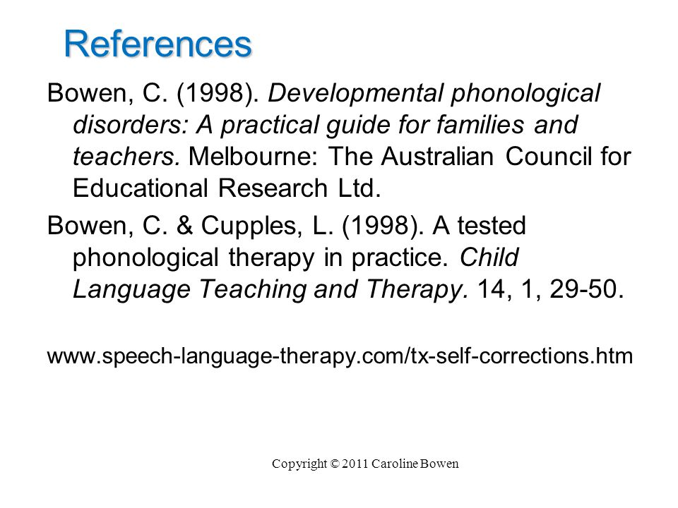 References Bowen, C. (1998). Developmental phonological disorders: A practical guide for families and teachers. Melbourne: The Australian Council for
