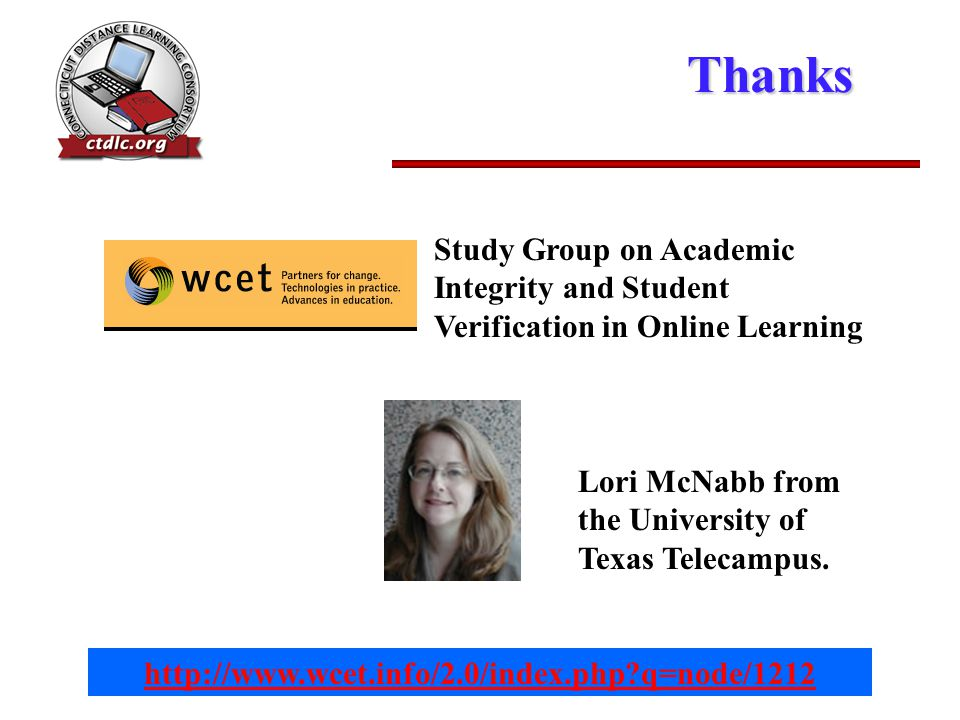 Thanks Lori McNabb from the University of Texas Telecampus. Study Group on Academic Integrity and Student Verification in Online Learning http://www.w
