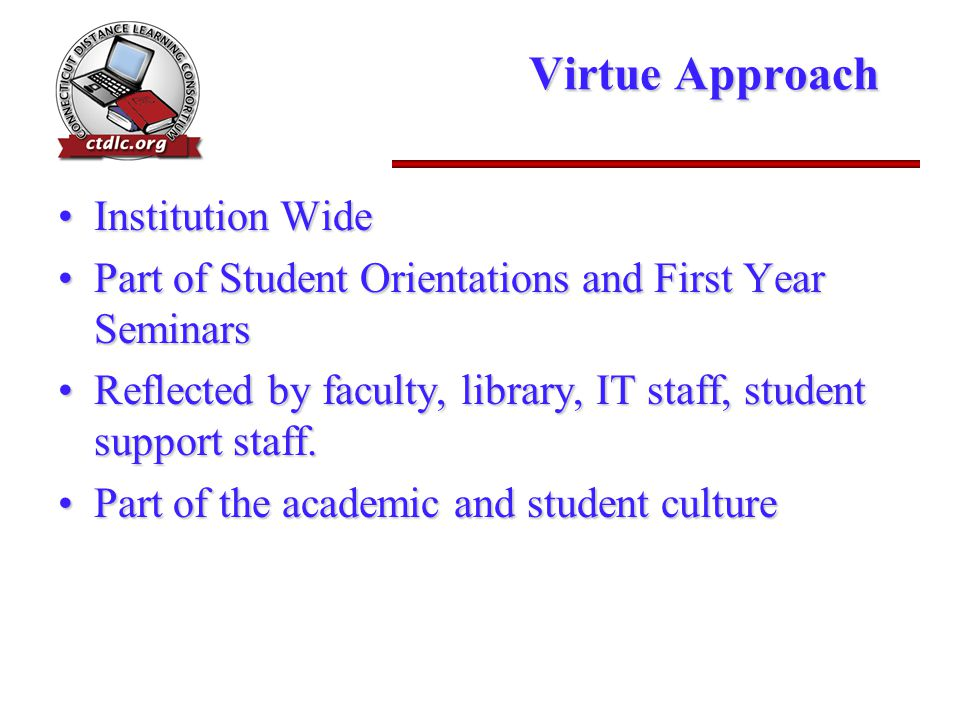 Virtue Approach Institution WideInstitution Wide Part of Student Orientations and First Year SeminarsPart of Student Orientations and First Year Semin