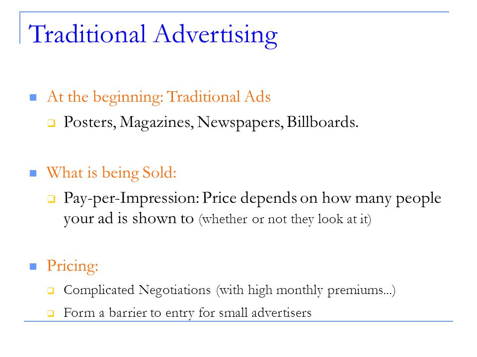 Traditional Advertising At the beginning: Traditional Ads  Posters, Magazines, Newspapers, Billboards.