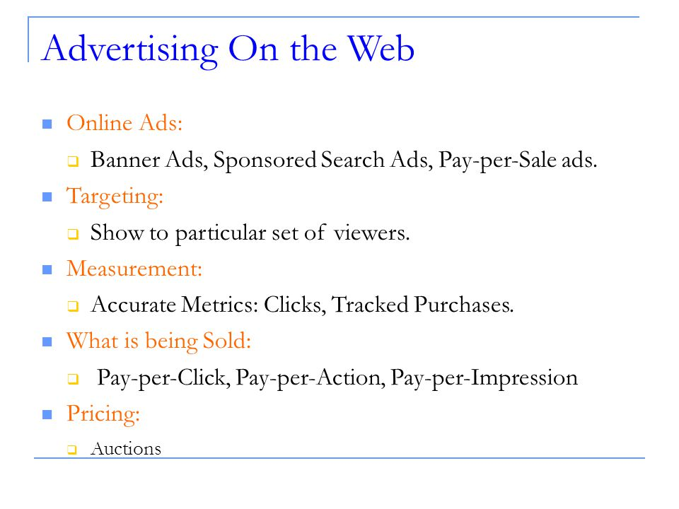 Advertising On the Web Online Ads:  Banner Ads, Sponsored Search Ads, Pay-per-Sale ads.