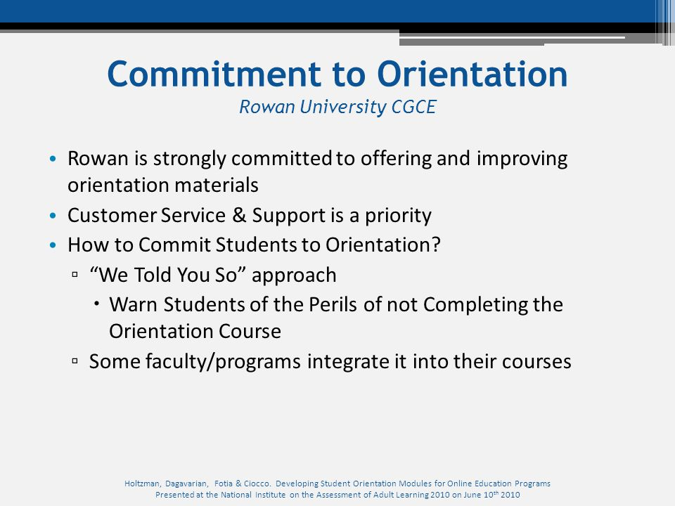 Commitment to Orientation Rowan University CGCE Rowan is strongly committed to offering and improving orientation materials Customer Service & Support