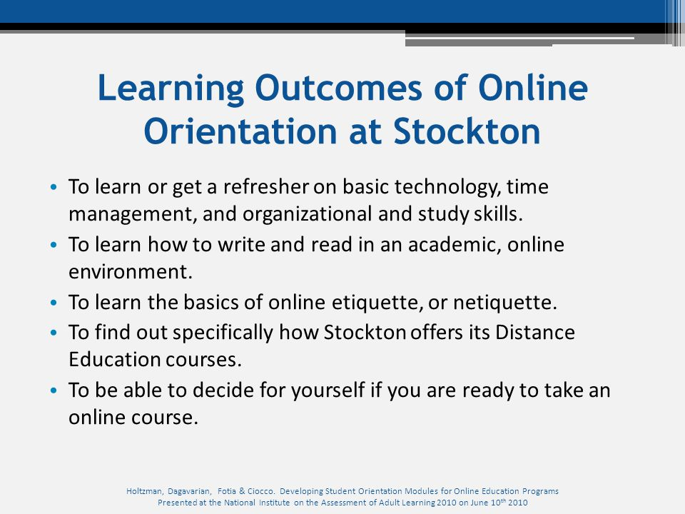 Learning Outcomes of Online Orientation at Stockton To learn or get a refresher on basic technology, time management, and organizational and study ski
