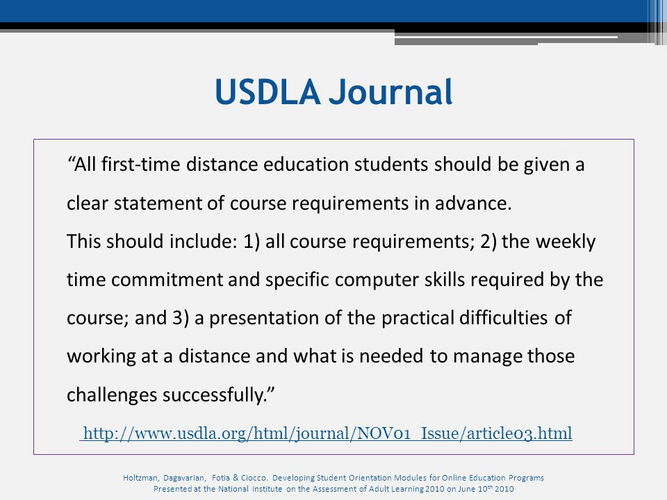 """USDLA Journal """"All first-time distance education students should be given a clear statement of course requirements in advance. This should include: 1)"""