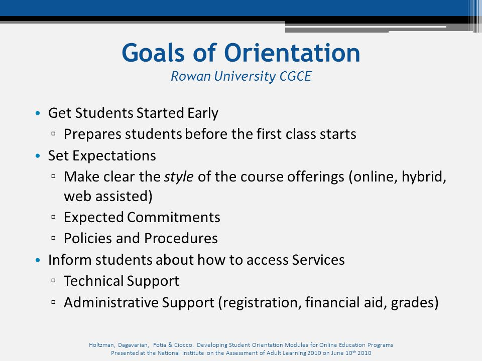Goals of Orientation Rowan University CGCE Get Students Started Early ▫ Prepares students before the first class starts Set Expectations ▫ Make clear